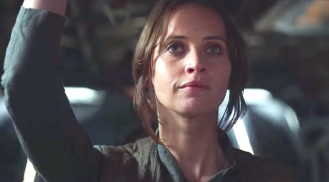 ROGUE ONE – A STAR WARS STORY (2016): The Latest Trailer Starring Felicity Jones, Ben Mendelsohn, Riz Ahmed…
